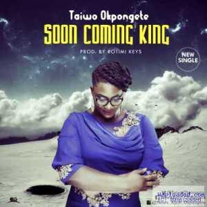Taiwo Okpongete - Soon Coming King
